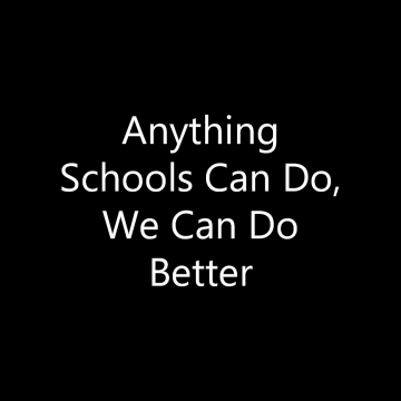 Anything Schools Can Do, We Can Do Better