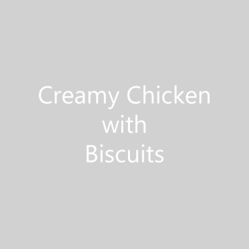 Creamy Chicken with Bisuits