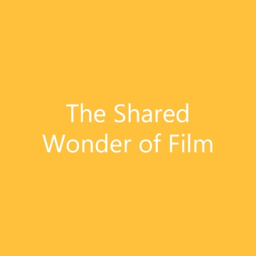 The Shared Wonder of Film